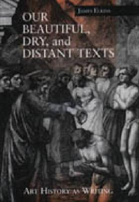 Our Beautiful, Dry, and Distant Texts: Art History as Writing (Hardback)