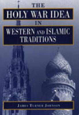 The Holy War Idea in Western and Islamic Traditions (Hardback)
