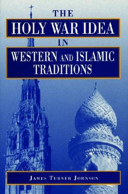 The Holy War Idea in Western and Islamic Traditions (Paperback)