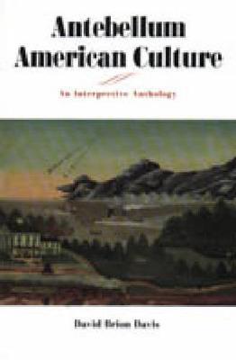 Antebellum American Culture: An Interpretive Anthology (Paperback)