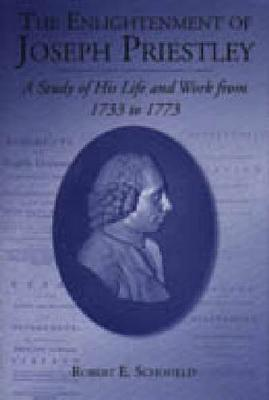 The Enlightenment of Joseph Priestley: A Study of His Life and Work from 1733 to 1773 (Hardback)