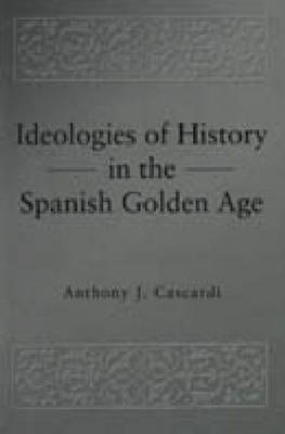 Ideologies of History in the Spanish Golden Age - Pennsylvania State Studies in Romance Literatures (Hardback)