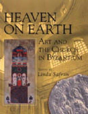 Heaven on Earth: Art and the Church in Byzantium (Hardback)