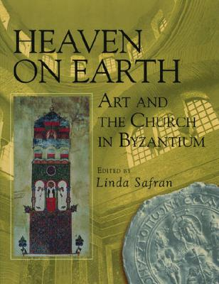 Heaven on Earth: Art and the Church in Byzantium (Paperback)