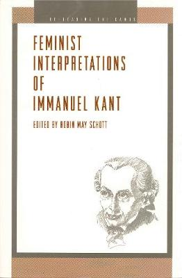 Feminist Interpretations of Immanuel Kant - Re-Reading the Canon (Paperback)