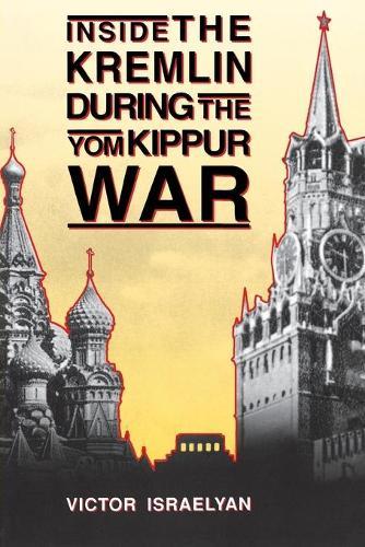 Inside the Kremlin During the Yom Kippur War (Paperback)