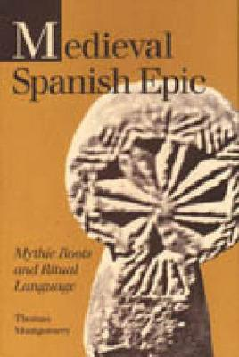 Medieval Spanish Epic: Mythic Roots and Ritual Language - Studies in Romance Literatures (Hardback)