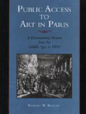 Public Access to Art in Paris: A Documentary History from the Middle Ages to 1800 (Hardback)