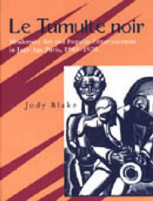 Le Tumulte Noir: Modernist Art and Popular Entertainment in Jazz-age Paris, 1900-30 (Hardback)