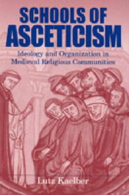 Schools of Asceticism: Ideology and Organization in Medieval Religious Communities (Paperback)