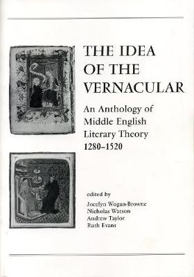 The Idea of the Vernacular: An Anthology of Middle English Literary Theory, 1280-1520 (Paperback)