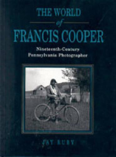 The World of Francis Cooper: Nineteenth-Century Pennsylvania Photographer (Hardback)