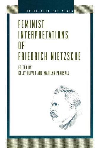 Feminist Interpretations of Friedrich Nietzsche - Re-Reading the Canon (Paperback)
