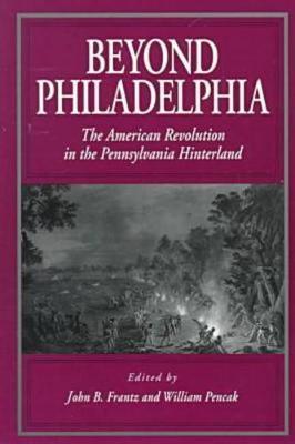 Beyond Philadelphia: The American Revolution in the Pennsylvania Hinterland (Paperback)