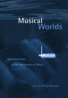 Musical Worlds: New Directions in the Philosophy of Music (Paperback)