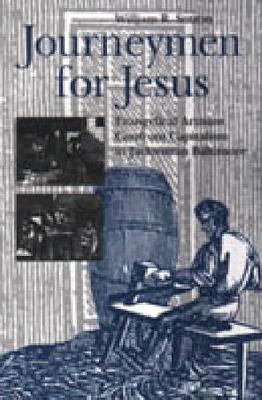Journeymen for Jesus: Evangelical Artisans Confront Capitalism in Jacksonian Baltimore - Kenneth Scott Latourette Prize in Religion and Modern Literature (Hardback)