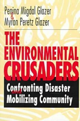 The Environmental Crusaders: Confronting Disaster, Mobilizing Community (Paperback)
