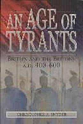 An Age of Tyrants: Britain and the Britons, A.D. 400-600 (Paperback)