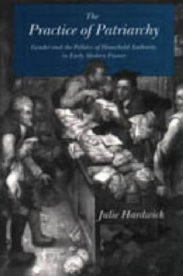 The Practice of Patriarchy: Gender and the Politics of Household Authority in Early Modern France (Hardback)