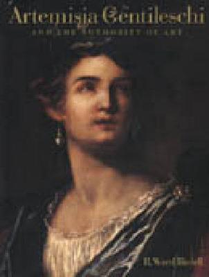 Artemisia Gentileschi and the Authority of Art: Critical Reading and Catalogue Raisonne (Hardback)