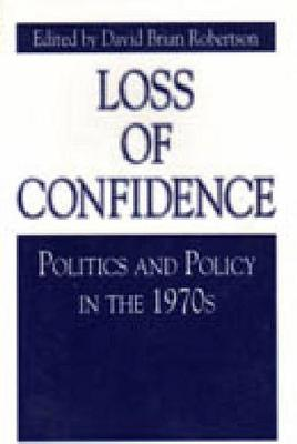 Loss of Confidence: Politics and Policy in the 1970s - Issues in Policy History 8 (Paperback)