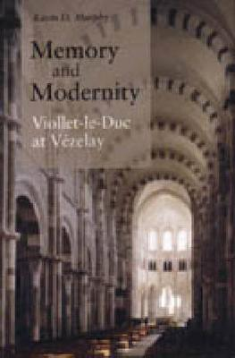 Memory and Modernity: Viollet-le-Duc at Vezelay (Hardback)