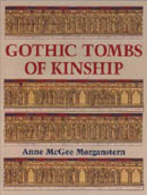 Gothic Tombs of Kinship in France, the Low Countries and England (Hardback)