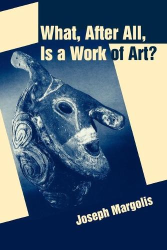What, After All, Is a Work of Art?: Lectures in the Philosophy of Art (Paperback)