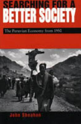 Searching for a Better Society: Peruvian Economy Since 1950 (Hardback)