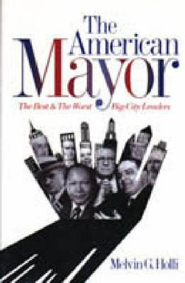 The American Mayor: The Best and the Worst Big-City Leaders (Hardback)