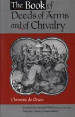 The Book of Deeds of Arms and of Chivalry: by Christine de Pizan (Hardback)