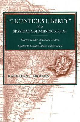 """""""Licentious Liberty"""" in a Brazilian Gold-Mining Region: Slavery, Gender, and Social Control in Eighteenth-Century Sabara, Minas Gerais (Paperback)"""