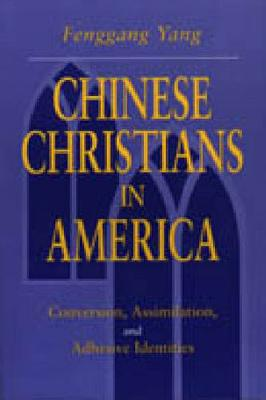 Chinese Christians in America: Conversion, Assimilation, and Adhesive Identities (Hardback)