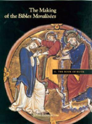 """The Making of the """"Bibles Moralisees"""": The Book of Ruth Vol II (Hardback)"""