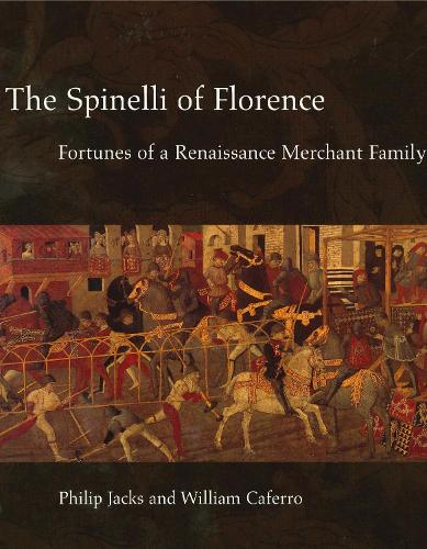 The Spinelli of Florence: Fortunes of a Renaissance Merchant Family (Hardback)