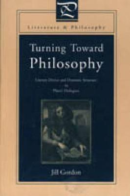 Turning Toward Philosophy: Literary Device and Dramatic Structure in Plato's Dialogues - Literature and Philosophy (Hardback)
