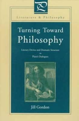 Turning Toward Philosophy: Literary Device and Dramatic Structure in Plato's Dialogues - Literature and Philosophy (Paperback)