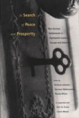 In Search of Peace and Prosperity: New German Settlements in Eighteenth-Century Europe and America - Max Kade Research Institute (Hardback)