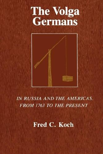 The Volga Germans: In Russia and the Americas, from 1763 to the Present (Paperback)