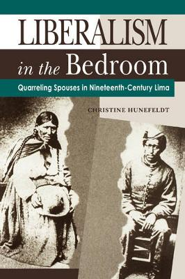 Liberalism in the Bedroom: Quarreling Spouses in Nineteenth-Century Lima (Paperback)