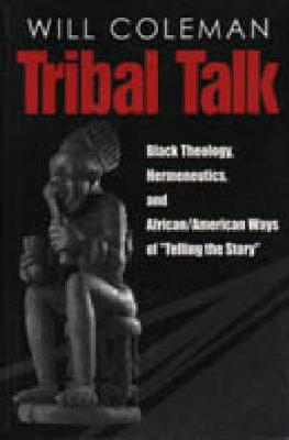 "Tribal Talk: Black Theology, Hermeneutics, and African/American Ways of ""Telling the Story"" (Hardback)"