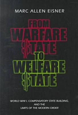 From Warfare State to Welfare State: World War I, Compensatory State-Building, and the Limits of the Modern Order (Paperback)