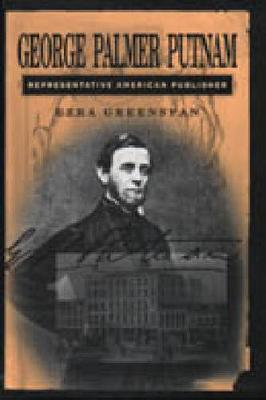George Palmer Putnam: Representative American Publisher - Penn State Series in the History of the Book (Hardback)