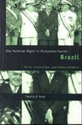 The Political Right in Postauthoritarian Brazil: Elites, Institutions, and Democratization (Hardback)