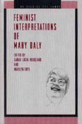 Feminist Interpretations of Mary Daly - Re-Reading the Canon (Hardback)