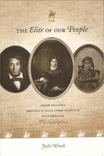 The Elite of Our People: Joseph Willson's Sketches of Black Upper-Class Life in Antebellum Philadelphia (Hardback)
