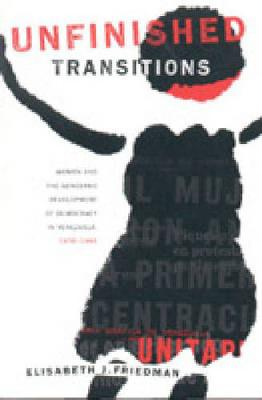 Unfinished Transitions: Women and the Gendered Development of Democracy in Venezuela, 1936-1996 (Paperback)