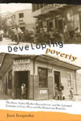 Developing Poverty: The State, Labor Market Deregulation, and the Informal Economy in Costa Rica and the Dominican Republic (Paperback)
