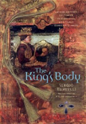 The King's Body: Sacred Rituals of Power in Medieval and Early Modern Europe (Hardback)