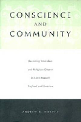 Conscience and Community: Revisiting Toleration and Religious Dissent in Early Modern England and America (Hardback)